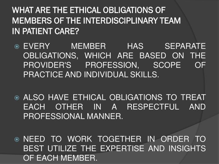 WHAT ARE THE ETHICAL OBLIGATIONS OF MEMBERS OF THE INTERDISCIPLINARY TEAM IN PATIENT CARE?