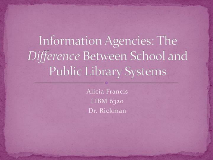 Information agencies the difference between school and public library systems