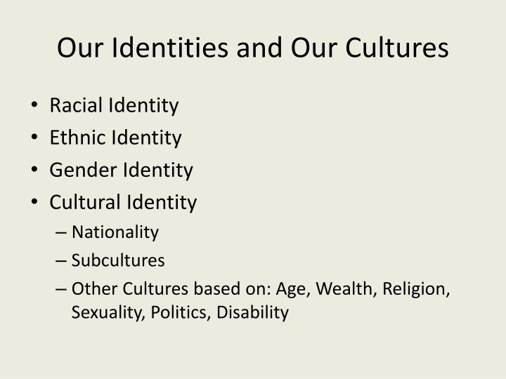 Our Identities and Our Cultures