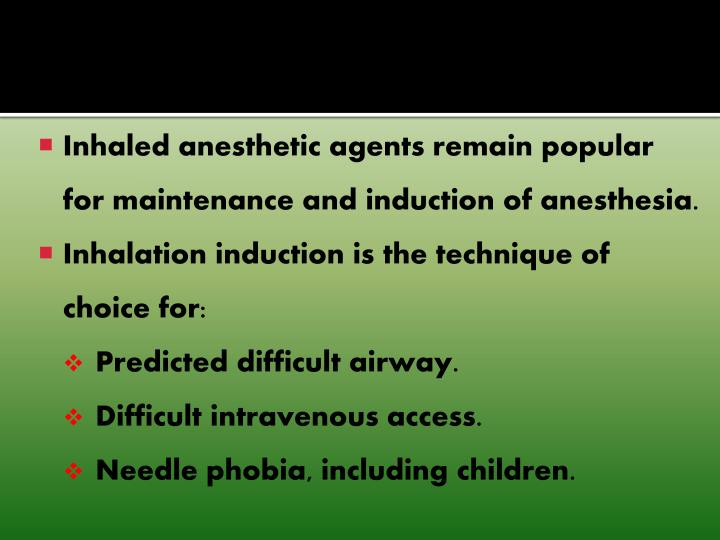 Inhaled anesthetic agents remain popular for maintenance and induction of anesthesia.