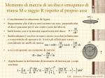 momento di inerzia di un disco omogeneo di massa m e raggio r rispetto al proprio asse