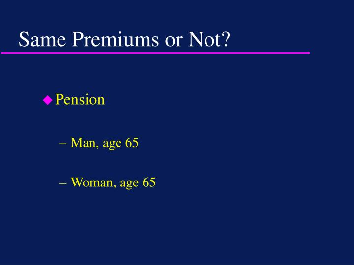 Same Premiums or Not?