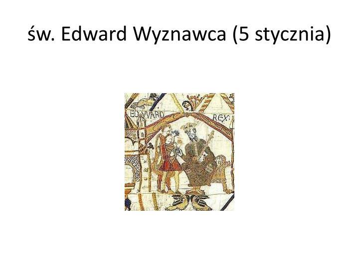 św. Edward Wyznawca (5 stycznia)