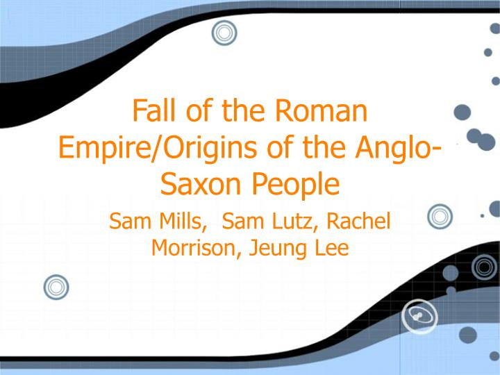 Fall of the roman empire origins of the anglo saxon people
