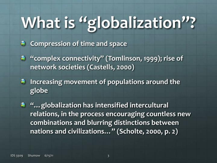 the extent of globalization in global The conflicts of globalization - charles o lerche iii the international journal for peace studies  to a lesser extent, one political society  thus, in the global south globalization has weakened the state as a barrier to western economic and cultural domination, creating an even more acute sense of vulnerability, and in the north a.