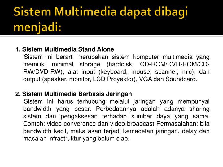 Sistem Multimedia dapat dibagi menjadi: