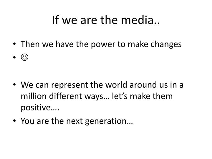 If we are the media..