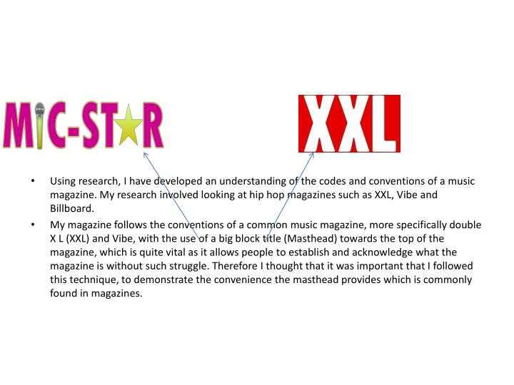 Using research, I have developed an understanding of the codes and conventions of a music magazine. ...