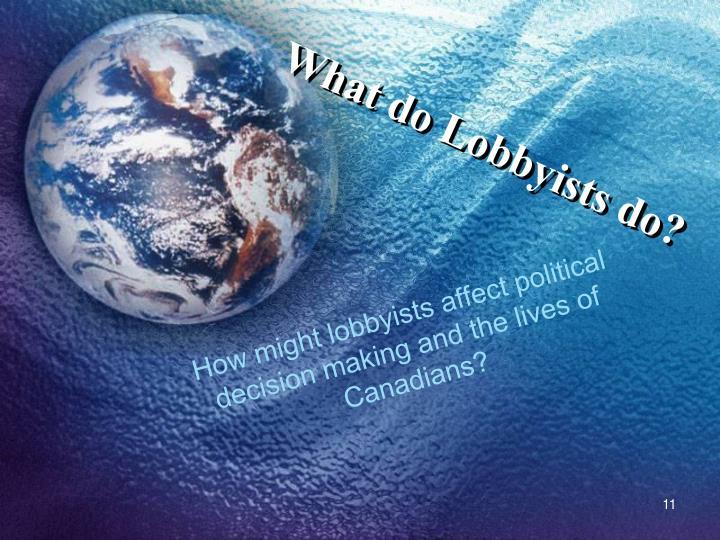 What do Lobbyists do?