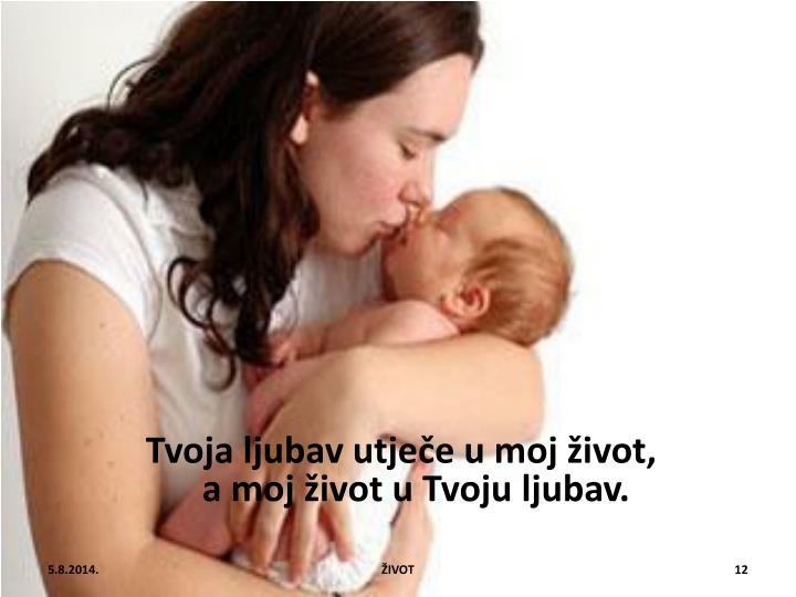 Tvoja ljubav utječe u moj život,