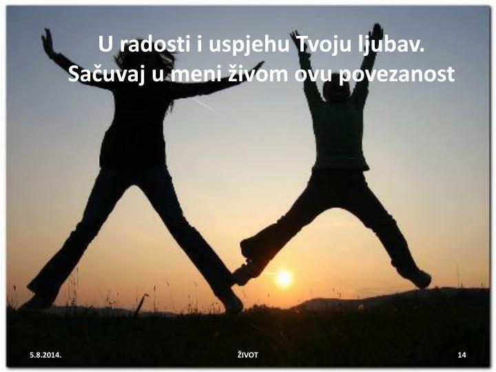 U radosti i uspjehu Tvoju ljubav.