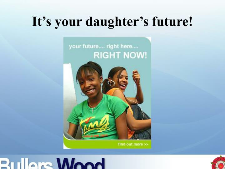 It's your daughter's future!