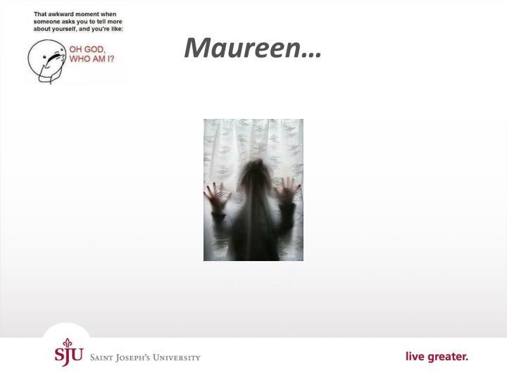 Maureen…