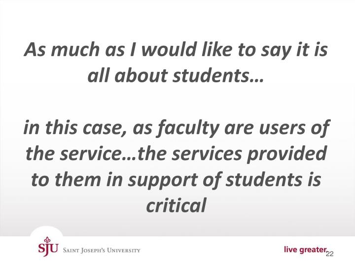 As much as I would like to say it is all about students…