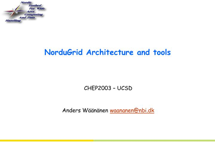 nordugrid architecture and tools n.
