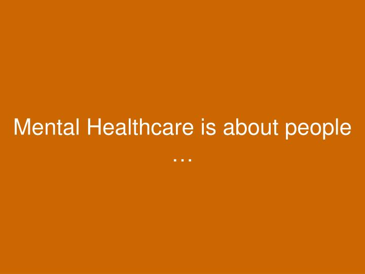 Mental Healthcare is about people …