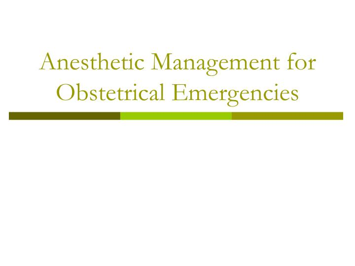 Anesthetic Management for Obstetrical Emergencies