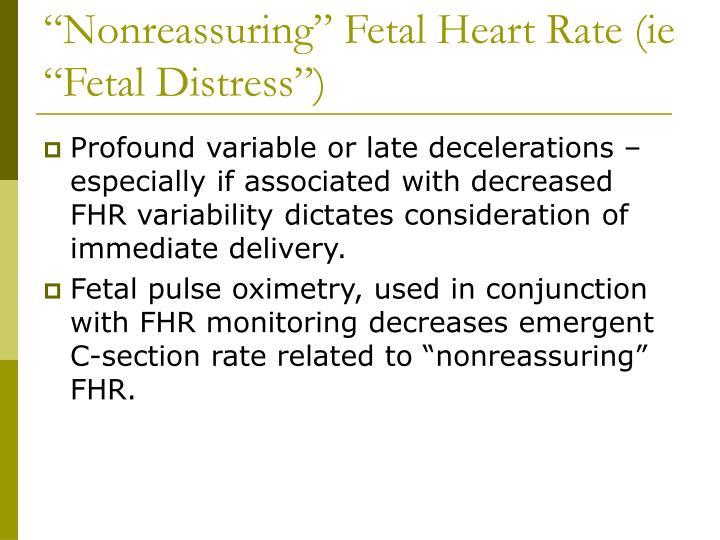 """""""Nonreassuring"""" Fetal Heart Rate (ie """"Fetal Distress"""")"""