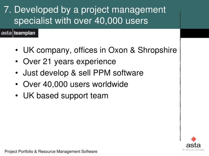 7. Developed by a project management