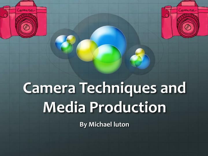 camera techniques and media production n.