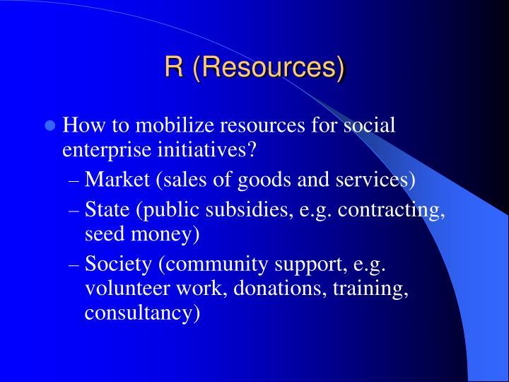 R (Resources)