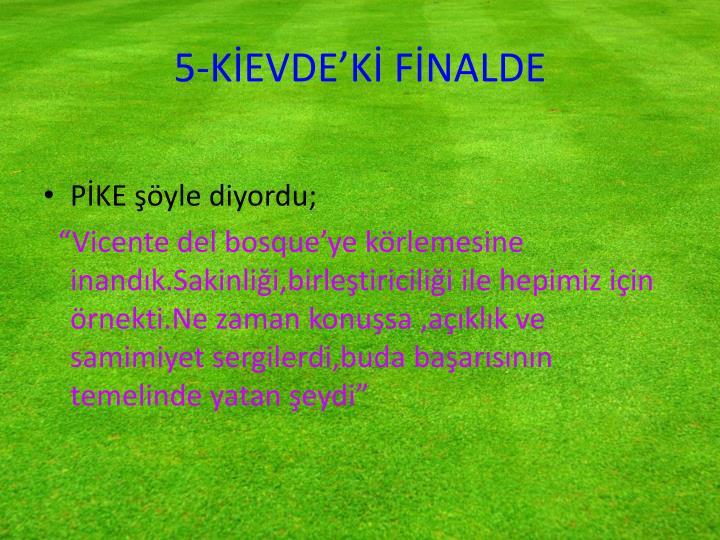 5-KİEVDE'Kİ FİNALDE