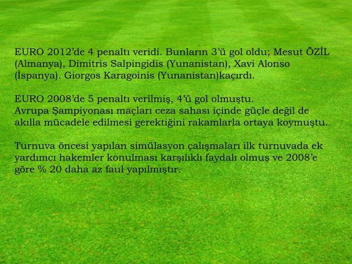 EURO 2012'de 4 penaltı veridi. Bunların 3'ü gol oldu; Mesut ÖZİL (Almanya), Dimitris Salpingidis (Yunanistan), Xavi Alonso (İspanya). Giorgos Karagoinis (Yunanistan)kaçırdı.