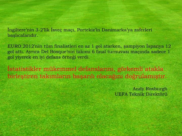 İngiltere'nin 3-2'lik İsveç maçı, Portekiz'in Danimarka'ya zaferleri başlıcalarıdır.