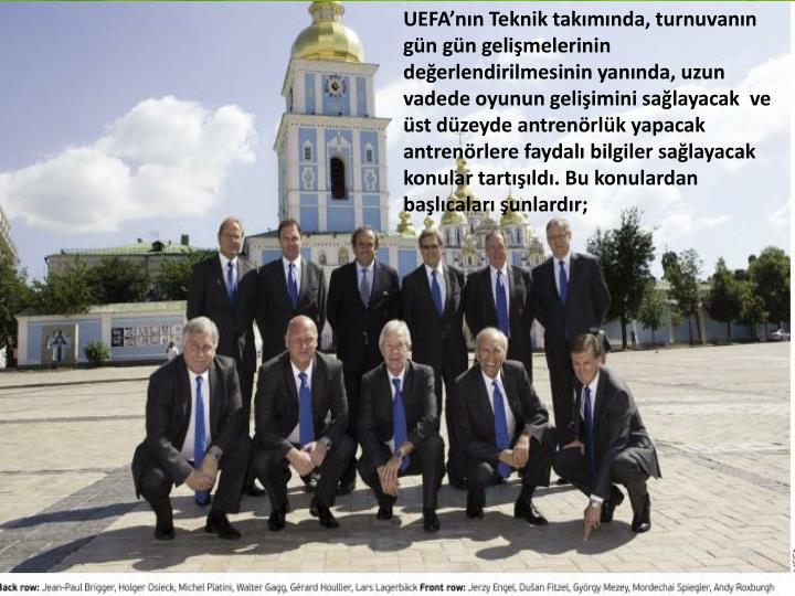 UEFA'nın Teknik takımında, turnuvanın gün gün gelişmelerinin değerlendirilmesinin yanında, uzun vadede oyunun gelişimini sağlayacak  ve üst düzeyde antrenörlük yapacak antrenörlere faydalı bilgiler sağlayacak konular tartışıldı. Bu konulardan başlıcaları şunlardır;