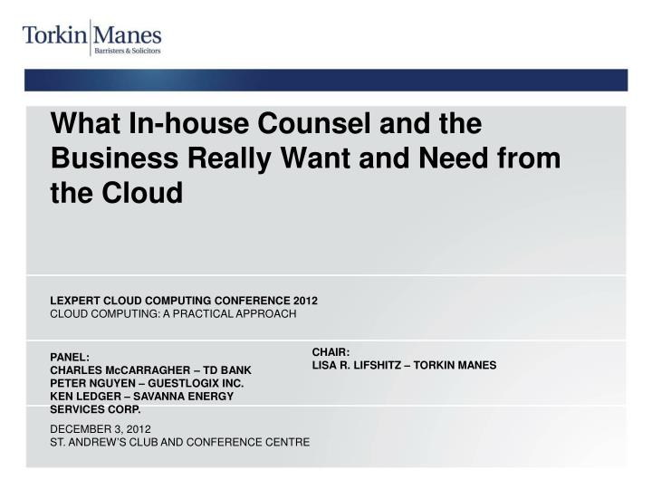 What in house counsel and the business really want and need from the cloud