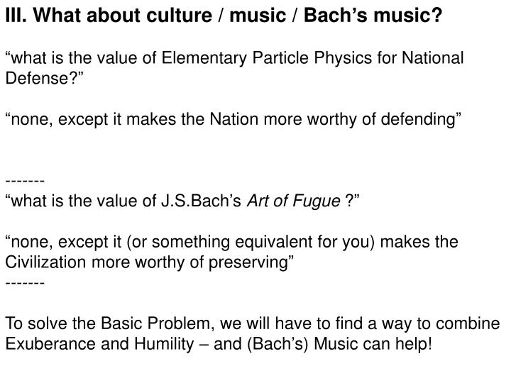 III. What about culture / music / Bach's music?