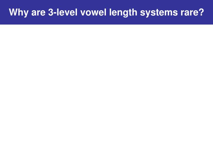 Why are 3-level vowel length systems rare?
