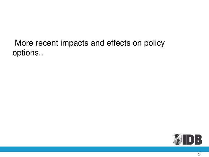 More recent impacts and effects on policy options..