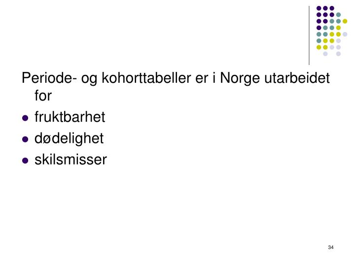 Periode- og kohorttabeller er i Norge utarbeidet for