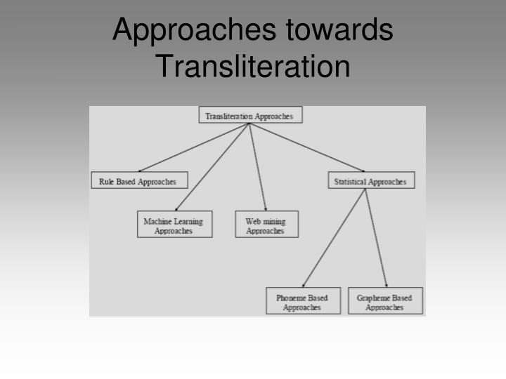 Approaches towards Transliteration