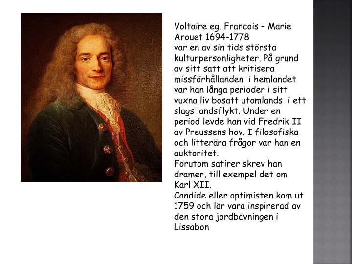 Voltaire eg. Francois – Marie Arouet 1694-1778