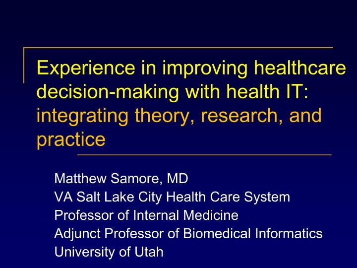 Experience in improving healthcare decision-making with health IT: