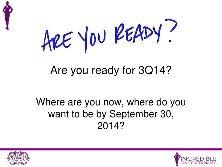 Are you ready for 3Q14?