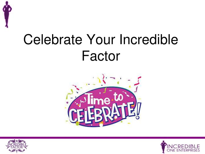 Celebrate Your Incredible Factor