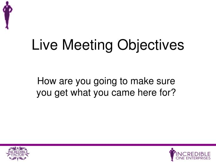 Live Meeting Objectives