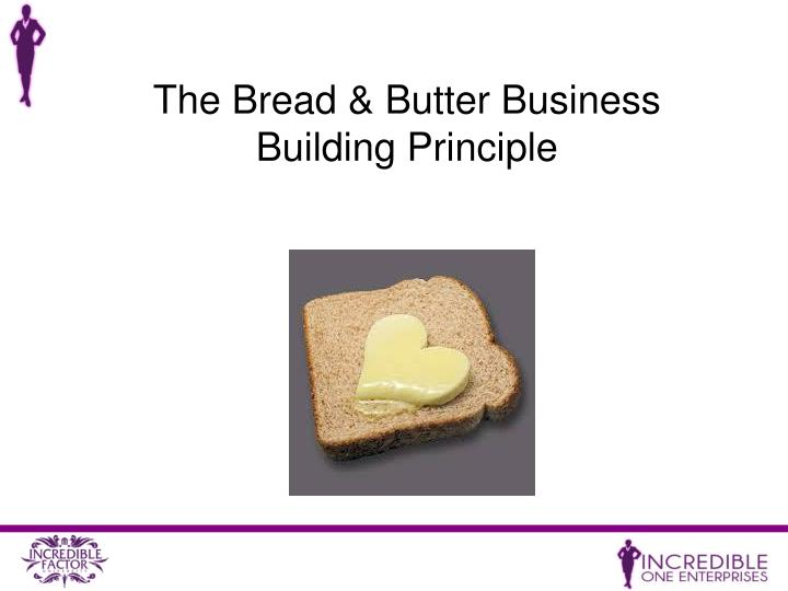 The Bread & Butter Business Building Principle