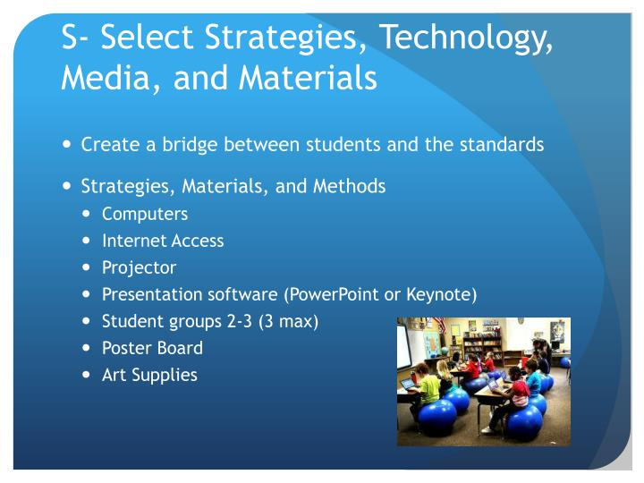 S- Select Strategies, Technology, Media, and Materials