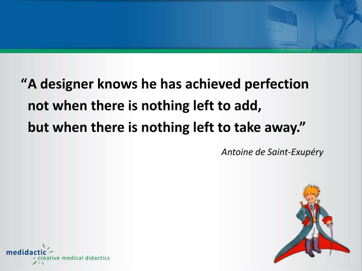 """""""A designer knows he has achieved perfection"""