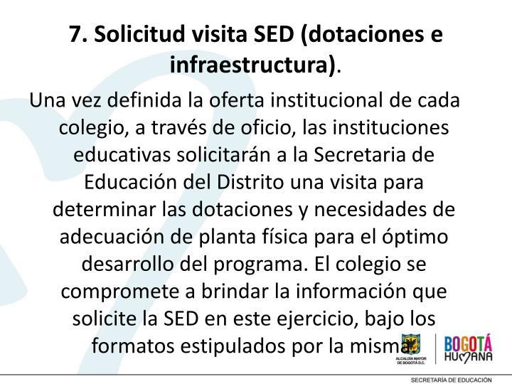 7. Solicitud visita SED (dotaciones e infraestructura)