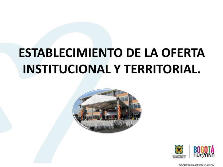 ESTABLECIMIENTO DE LA OFERTA INSTITUCIONAL Y TERRITORIAL.