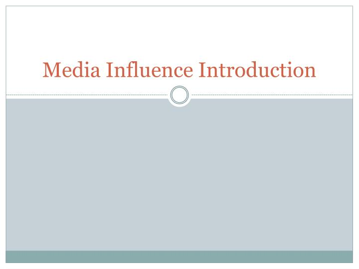 Media influence introduction