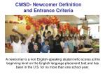 cmsd newcomer definition and entrance criteria