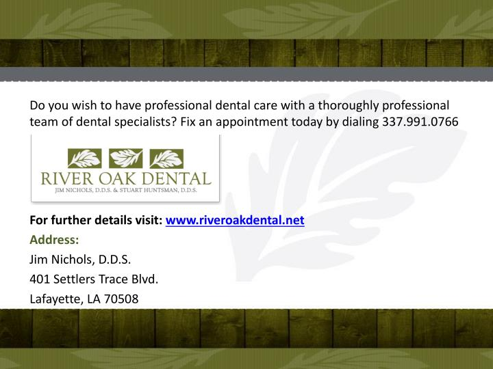 Do you wish to have professional dental care with a thoroughly professional team of dental specialists? Fix an appointment today by dialing