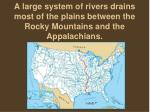 a large system of rivers drains most of the plains between the rocky mountains and the appalachians