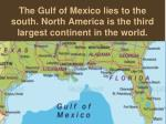the gulf of mexico lies to the south north america is the third largest continent in the world